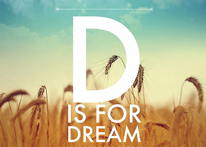 D is for Dream